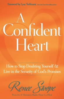 A Confident Heart : How to Stop Doubting Yourself and Find Security in Christ, Paperback Book