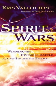 Spirit Wars : Winning the Invisible Battle Against Sin and the Enemy, Paperback Book