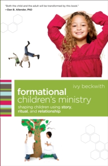 Formational Children's Ministry : Shaping Children Using Story, Ritual, and Relationship, Paperback Book