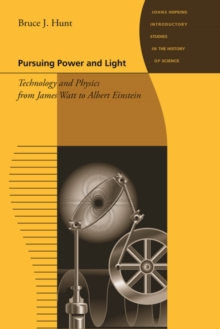 Pursuing Power and Light : Technology and Physics from James Watt to Albert Einstein, Paperback Book