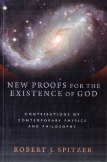 New Proofs for the Existence of God : Contributions of Contemporary Physics and Philosophy, Hardback Book
