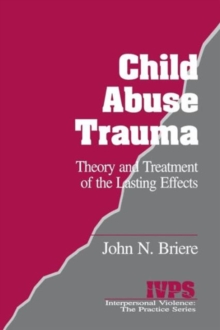 Child Abuse Trauma : Theory and Treatment of the Lasting Effects, Paperback Book