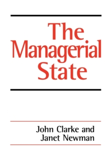 The Managerial State : Power, Politics and Ideology in the Remaking of Social Welfare, Paperback Book