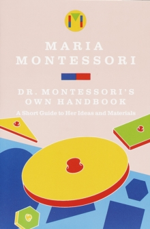 Maria Montessori's Own Handbook : A Short Guide to Her Ideas and Materials, Paperback Book