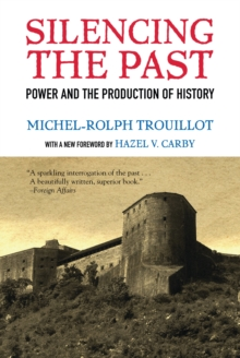 Silencing the Past : Power and the Production of History, Paperback Book