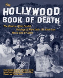 The Hollywood Book of Death : The Bizarre, Often Sordid, Passings of More than 125 American Movie and TV Idols, Paperback Book