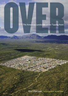 Over : The American Landscape at Tipping Point, Hardback Book