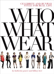 Who What Wear : Celebrity and Runway Style for Real Life, Paperback Book