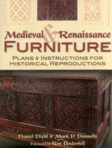 Medieval & Renaissance Furniture : Plans & Instructions for Historical Reproductions, Paperback Book