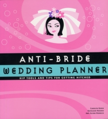 Anti-Bride Wedding Planner : Hip Tips and Tools for Getting Hitched, Paperback Book