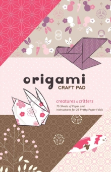 Origami Craft Pad :  Creatures and Critters, Paperback Book