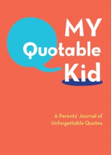 My Quotable Kid :  A Parents' Journal of Unforgettable Quotes, Calendar Book
