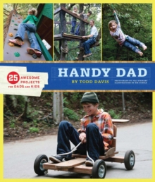 Handy Dad : 25 Awesome Projects for Dads and Kids, Paperback Book