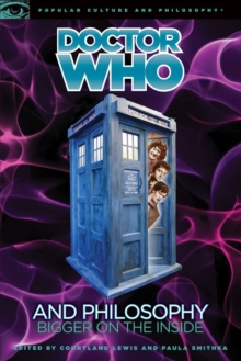 Doctor Who and Philosophy : Bigger on the Inside, Paperback Book