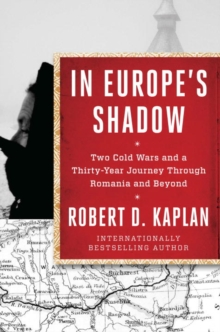 In Europe's Shadow : Two Cold Wars and a Thirty-Year Journey Through Romania and Beyond, Paperback Book