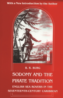 Sodomy and the Pirate Tradition : English Sea Rovers in the Seventeenth-Century Caribbean, Second Edition, Paperback Book