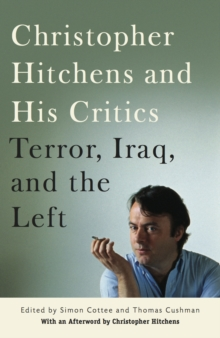 Christopher Hitchens and His Critics : Terror, Iraq, and the Left, Paperback Book
