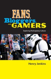 Fans, Bloggers, and Gamers : Exploring Participatory Culture, Paperback Book