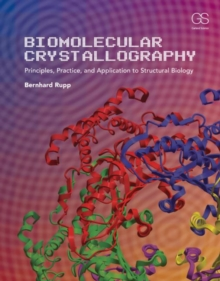 Biomolecular Crystallography: Principles, Practice, and Application to Structural Biology, Hardback Book