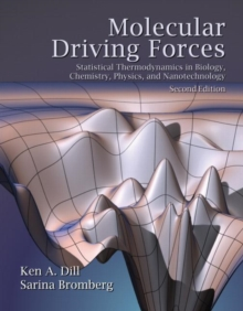 Molecular Driving Forces : Statistical Thermodynamics in Biology, Chemistry, Physics, and Nanoscience, Paperback Book