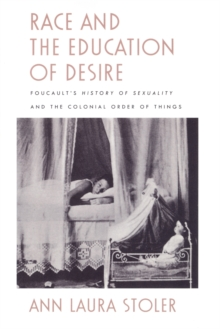 Race and the Education of Desire : Foucault's History of Sexuality and the Colonial Order of Things, Paperback Book