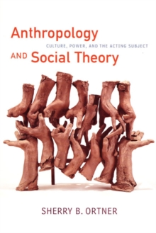 Anthropology and Social Theory : Culture, Power, and the Acting Subject, Paperback Book