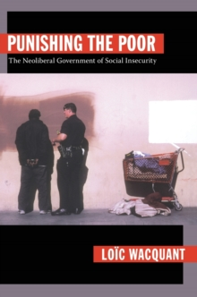 Punishing the Poor : The Neoliberal Government of Social Insecurity, Paperback Book