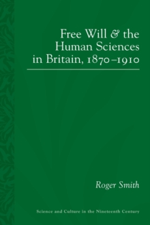 Free Will and the Human Sciences in Britain, 1870-1910