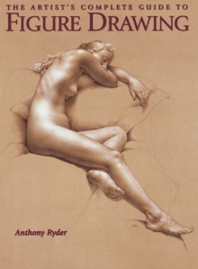 The Artist's Complete Guide to Figure Drawing, Paperback Book