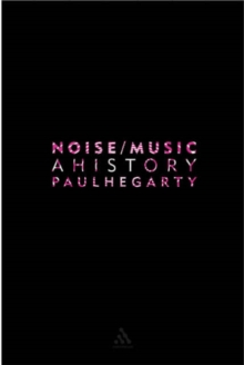Noise Music : A History, Paperback Book