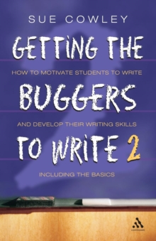 Getting the Buggers to Write 2 : How to Motivate Students to Write and Develop Their Writing Skills Including the Basics, Paperback Book