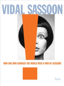 Vidal Sassoon : How One Man Changed the World with a Pair of Scissors, Hardback Book