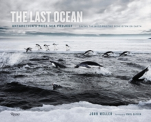 The Last Ocean : Antartica's Ross Sea Project: Saving the Most Pristine Ecosystem on Earth, Hardback Book