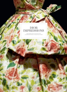 Dior Impressions :  The Inspiration and Influence of Impressionism at the House of Dior, Hardback Book