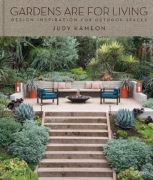 Gardens Are for Living :  Design Inspiration for Outdoor Spaces, Hardback Book