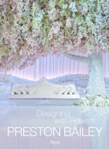 Preston Bailey : Designing with Flowers, Hardback Book