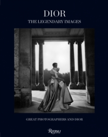 Dior - The Legendary Images : Great Photographers and Dior, Hardback Book