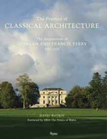 Practice of Classical Architecture : The Architecture of Quinlan and Francis Terry, 2005-2015, Hardback Book