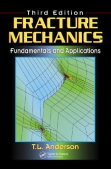 Fracture Mechanics : Fundamentals and Applications, Hardback Book