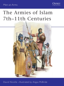 The Armies of Islam, 7th-11th Centuries, Paperback Book