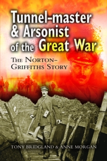 Tunnelmaster and Arsonist of the Great War : The Norton-Griffiths Story, Hardback Book