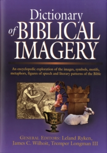 Dictionary of Biblical Imagery : An Encyclopaedic Exploration of the Images, Symbols, Motifs, Metaphors, Figures of Speech, Literary Patterns and Universal Images of the Bible, Hardback Book