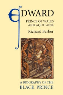 Edward, Prince of Wales and Aquitaine : A Biography of the Black Prince, Paperback Book
