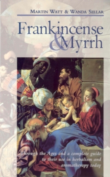 Frankincense & Myrrh : Through the Ages, and a complete guide to their use in herbalism and aromatherapy today, Paperback Book