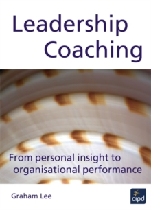 Leadership Coaching : From Personal Insight to Organisational Performance, Paperback Book