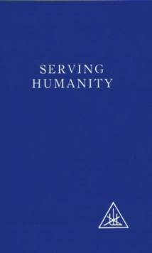 Serving Humanity : Compiled from the Writings of Alice A.Bailey and the Tibetan Master Djwhal Khul, Paperback Book