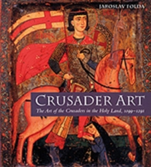 Crusader Art : The Art of the Crusaders in the Holy Land, 1099-1291, Hardback Book