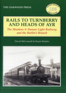 Rails to Turnberry and Heads of Ayr : The Maidens & Dunure Light Railway & the Butlin's Branch, Paperback Book