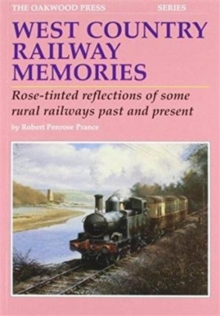 West Country Railway Memories : Rose Tinted Reflections of Some Rural Railways Past and Present, Paperback Book