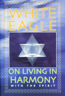 White Eagle on Living in Harmony with the Spirit, Paperback Book